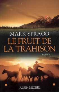 Le fruit de la trahison - Mark Spragg
