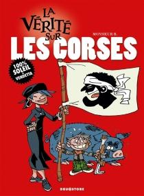 La vérité sur les Corses - Monsieur B.