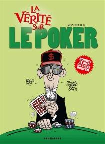 La vérité sur le poker - Monsieur B.