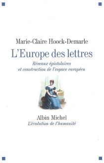 L'Europe des lettres : réseaux épistolaires et construction de l'espace européen - Marie-ClaireHoock-Demarle