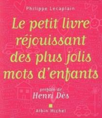 Le petit livre réjouissant des plus jolis mots d'enfants - PhilippeLecaplain