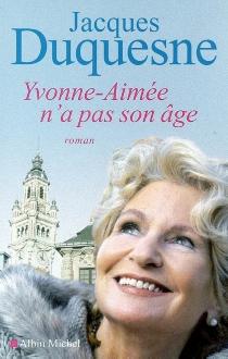 Yvonne-Aimée n'a pas son âge - JacquesDuquesne