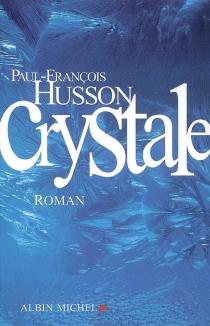 Crystale - Paul-FrançoisHusson