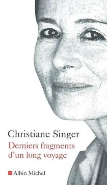 Derniers fragments d'un long voyage - ChristianeSinger