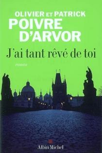 J'ai tant rêvé de toi - OlivierPoivre d'Arvor