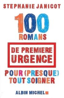 100 romans de première urgence pour (presque) tout soigner - StéphanieJanicot