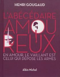 L'abécédaire amoureux : en amour, le vaillant est celui qui dépose les armes - HenriGougaud