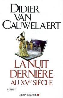 La nuit dernière au XVe siècle - DidierVan Cauwelaert