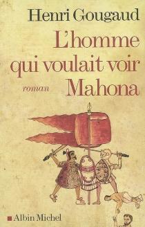 L'homme qui voulait voir Mahona - HenriGougaud