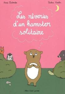 Les rêveries d'un hamster solitaire - AstridDesbordes