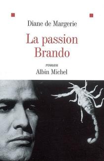 La passion Brando - Diane deMargerie