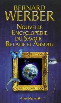 Nouvelle encyclopédie du savoir relatif et absolu - BernardWerber