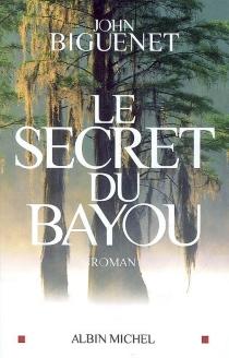 Le secret du bayou - JohnBiguenet