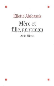 Mère et fille, un roman - ElietteAbécassis