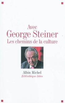 Avec George Steiner : les chemins de la culture -
