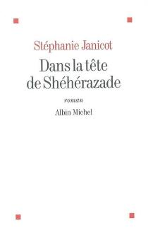 Dans la tête de Shéhérazade - StéphanieJanicot