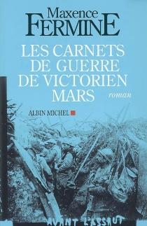 Les carnets de guerre de Victorien Mars - MaxenceFermine