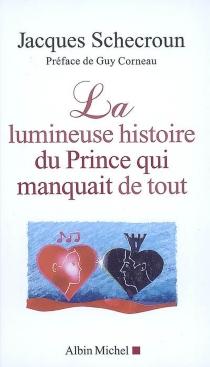 La lumineuse histoire du prince qui manquait de tout - JacquesSchecroun