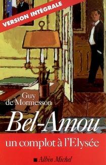 Bel-Amou : un complot à l'Elysée - Guy deMormesson