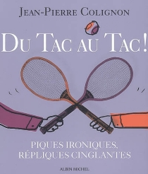 Du tac au tac ! : piques ironiques, répliques cinglantes - Jean-PierreColignon