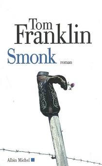 Smonk ou La ville des veuves : à savoir les aventures scabreuses de E. O. Smonk et de la putain Evavangeline dans le comté de Clarke, Alabama, au début du siècle dernier - TomFranklin