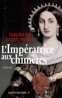 L'impératrice aux chimères - Isaure deSaint-Pierre