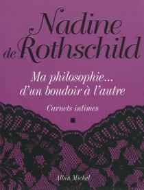 Ma philosophie... d'un boudoir à l'autre : carnets intimes - Nadine deRothschild