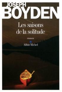 Les saisons de la solitude - JosephBoyden