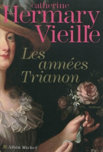 Les années Trianon - Catherine Hermary-Vieille