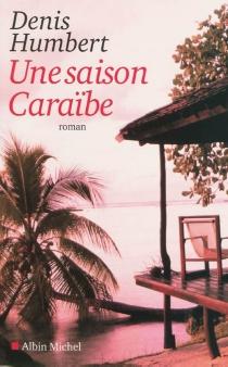 Une saison caraïbe - DenisHumbert