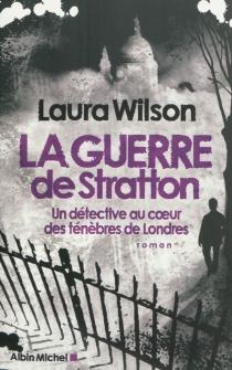 La guerre de Stratton : un détective au coeur des ténèbres de Londres - LauraWilson