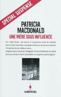 Une mère sous influence - Patricia J.MacDonald