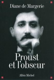 Proust et l'obscur - Diane deMargerie