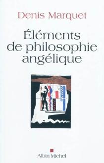 Eléments de philosophie angélique : introduction au devenir humain - DenisMarquet