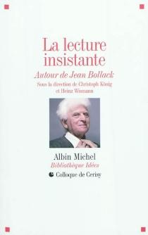 La lecture insistante : autour de Jean Bollack : actes du colloque, Cerisy-la-Salle, 11-18 juil. 2009 - Centre culturel international . Colloque (2009)
