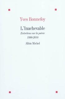 L'inachevable : entretiens sur la poésie, 1990-2010 - YvesBonnefoy