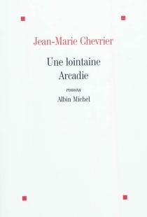 Une lointaine Arcadie - Jean-MarieChevrier