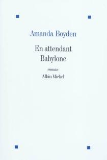 En attendant Babylone - AmandaBoyden