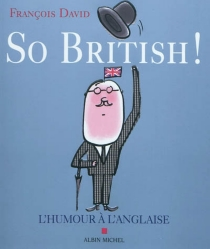 So British ! ou L'humour à l'anglaise - François David