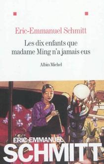 Les dix enfants que madame Ming n'a jamais eus - Éric-EmmanuelSchmitt