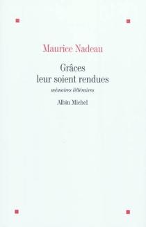 Grâces leur soient rendues : mémoires littéraires - MauriceNadeau