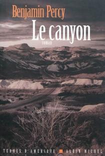 Le canyon - BenjaminPercy