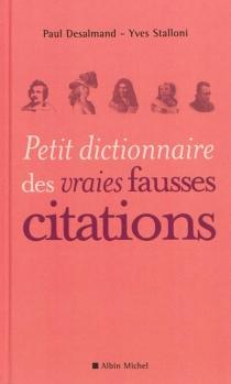 Petit dictionnaire des vraies fausses citations - PaulDesalmand