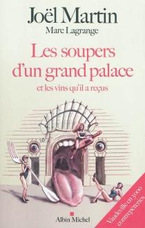 Les soupers d'un grand palace et les vins qu'il a reçus : vaudeville en 3.000 contrepèteries - JoëlMartin