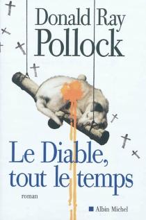 Le diable, tout le temps - Donald RayPollock