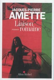 Liaison romaine - Jacques-PierreAmette