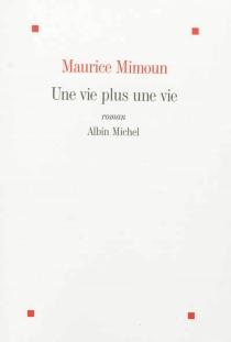 Une vie plus une vie - MauriceMimoun