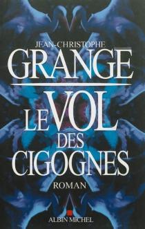 Le vol des cigognes - Jean-ChristopheGrangé