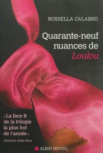 Quarante-neuf nuances de Loulou - RossellaCalabro