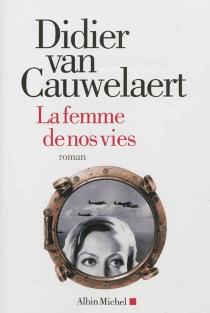 La femme de nos vies - DidierVan Cauwelaert